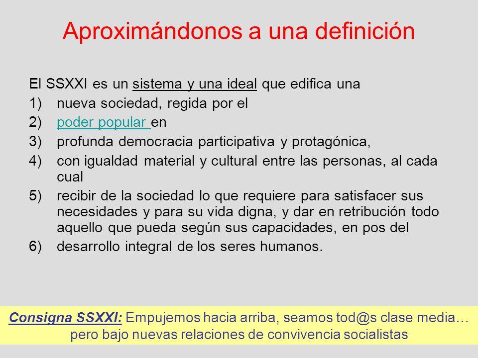 Aproximándonos a una definición El SSXXI es un sistema y una ideal que edifica una 1)nueva sociedad, regida por el 2)poder popular enpoder popular 3)p