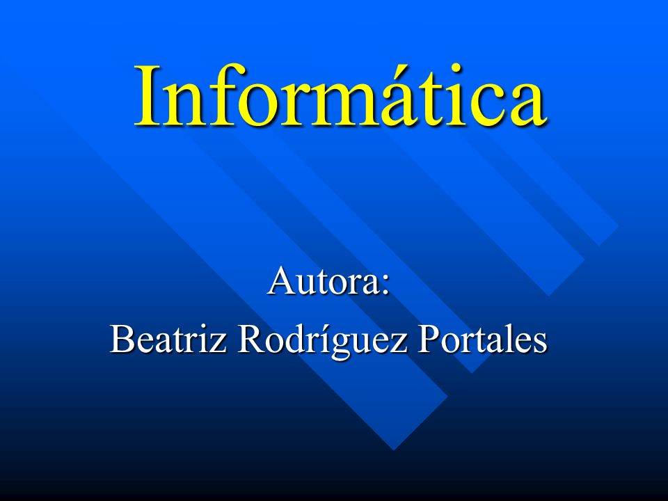 Informática Autora: Beatriz Rodríguez Portales