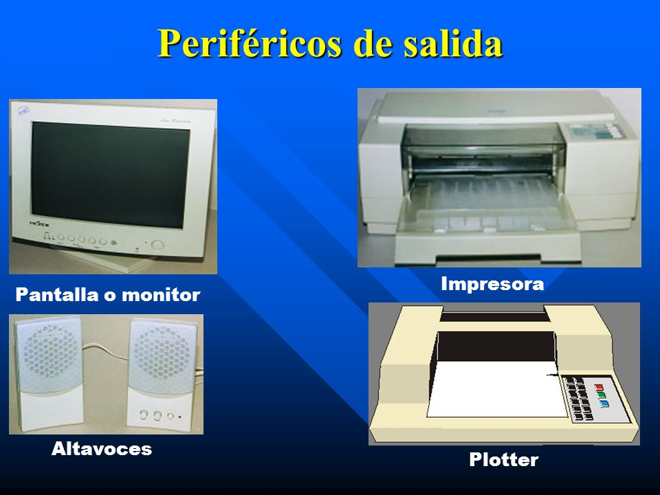 Periféricos de salida Altavoces Pantalla o monitor Plotter Impresora