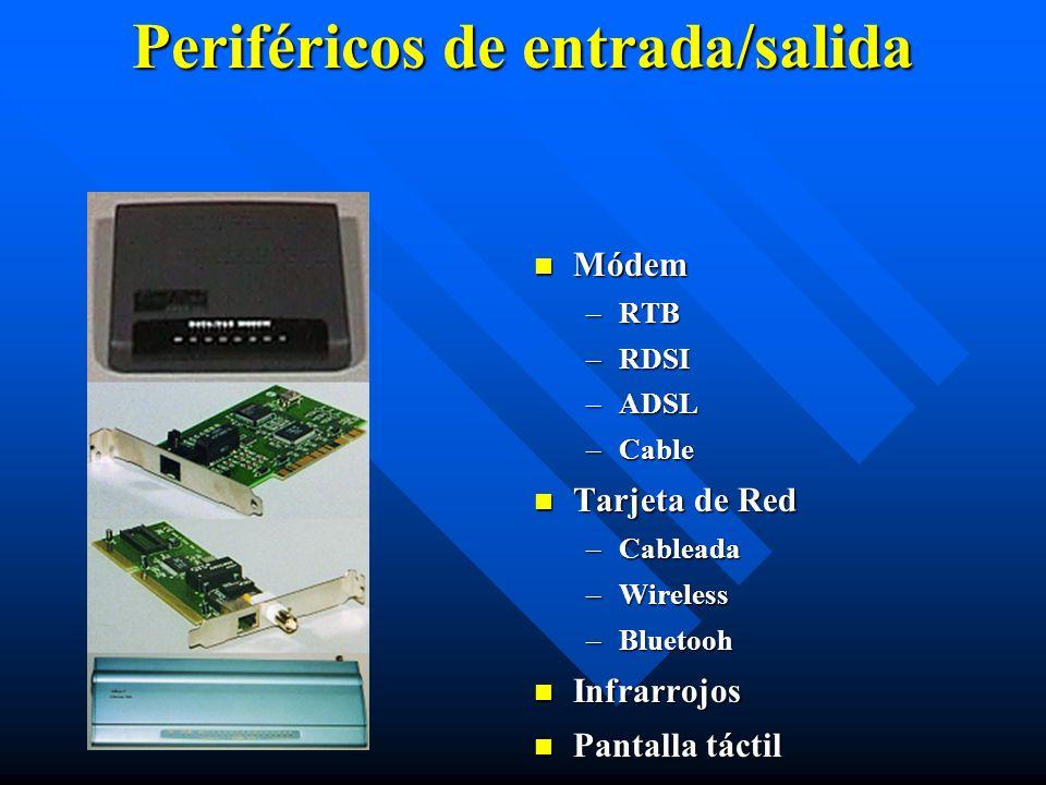 Periféricos de entrada/salida Módem –RTB –RDSI –ADSL –Cable Tarjeta de Red –Cableada –Wireless –Bluetooh Infrarrojos Pantalla táctil