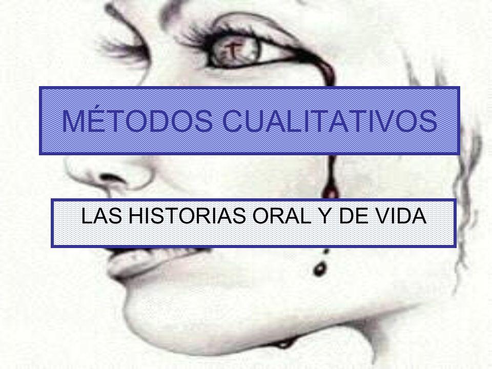 MÉTODOS CUALITATIVOS LAS HISTORIAS ORAL Y DE VIDA