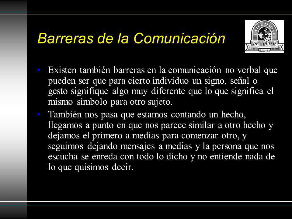 Barreras de la Comunicación Existen también barreras en la comunicación no verbal que pueden ser que para cierto individuo un signo, señal o gesto sig