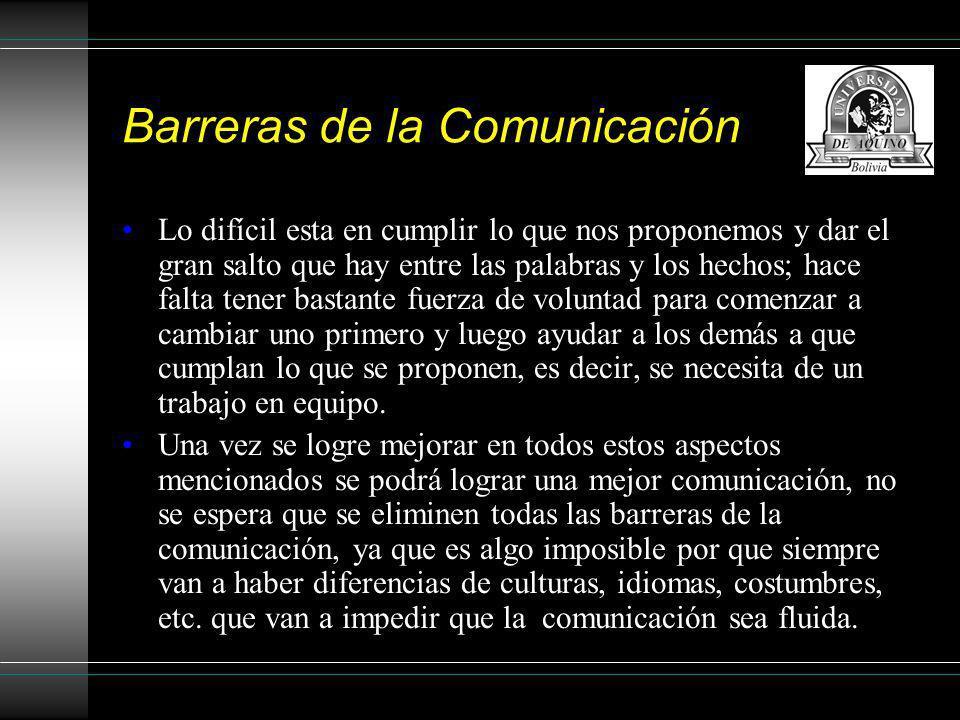 Barreras de la Comunicación Lo difícil esta en cumplir lo que nos proponemos y dar el gran salto que hay entre las palabras y los hechos; hace falta t