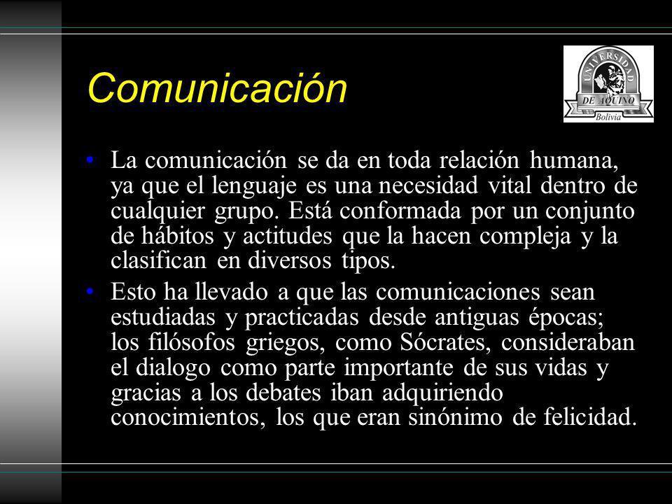 Comunicación La comunicación se da en toda relación humana, ya que el lenguaje es una necesidad vital dentro de cualquier grupo. Está conformada por u