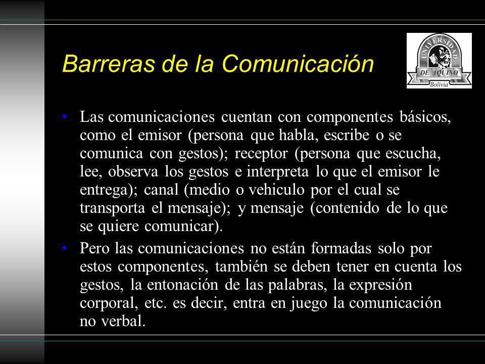 Barreras de la Comunicación Las comunicaciones cuentan con componentes básicos, como el emisor (persona que habla, escribe o se comunica con gestos);