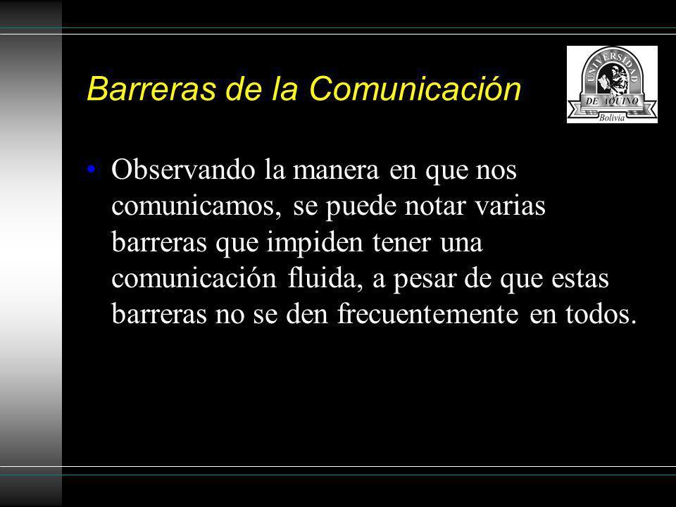 Barreras de la Comunicación Observando la manera en que nos comunicamos, se puede notar varias barreras que impiden tener una comunicación fluida, a p