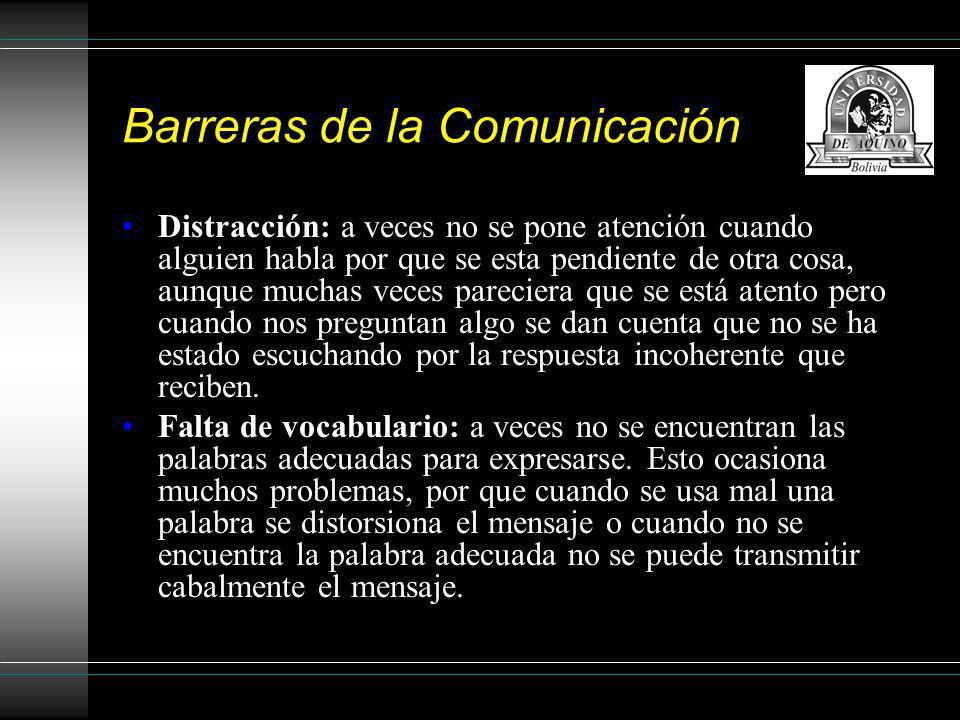 Barreras de la Comunicación Distracción: a veces no se pone atención cuando alguien habla por que se esta pendiente de otra cosa, aunque muchas veces