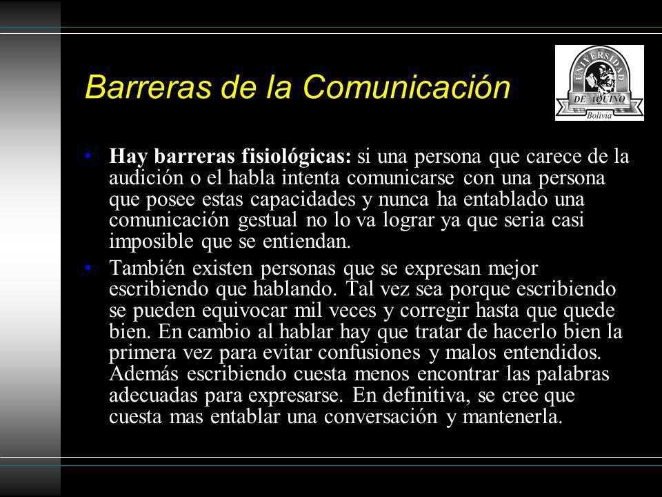 Barreras de la Comunicación Hay barreras fisiológicas: si una persona que carece de la audición o el habla intenta comunicarse con una persona que pos