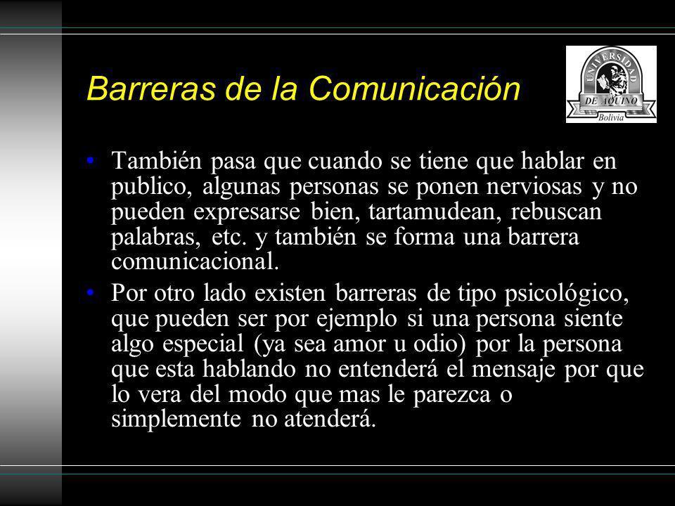 Barreras de la Comunicación También pasa que cuando se tiene que hablar en publico, algunas personas se ponen nerviosas y no pueden expresarse bien, t
