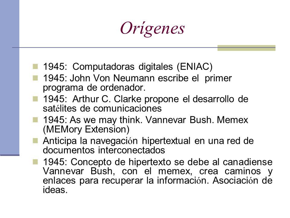 Orígenes 1945: Computadoras digitales (ENIAC) 1945: John Von Neumann escribe el primer programa de ordenador. 1945: Arthur C. Clarke propone el desarr