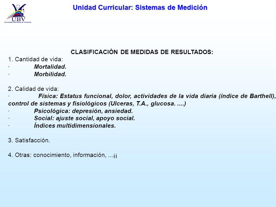 Unidad Curricular: Sistemas de Medición CLASIFICACIÓN DE MEDIDAS DE RESULTADOS: 1. Cantidad de vida: · Mortalidad. · Morbilidad. 2. Calidad de vida: ·