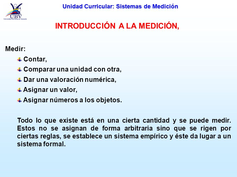 Unidad Curricular: Sistemas de Medición Medir: Contar, Comparar una unidad con otra, Dar una valoración numérica, Asignar un valor, Asignar números a