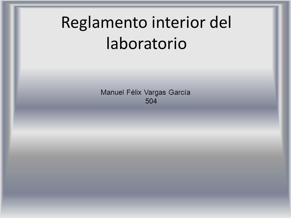 Reglamento interior del laboratorio Manuel Félix Vargas García 504