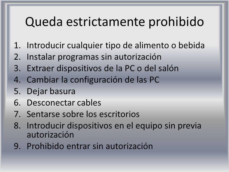Queda estrictamente prohibido 1.Introducir cualquier tipo de alimento o bebida 2.Instalar programas sin autorización 3.Extraer dispositivos de la PC o