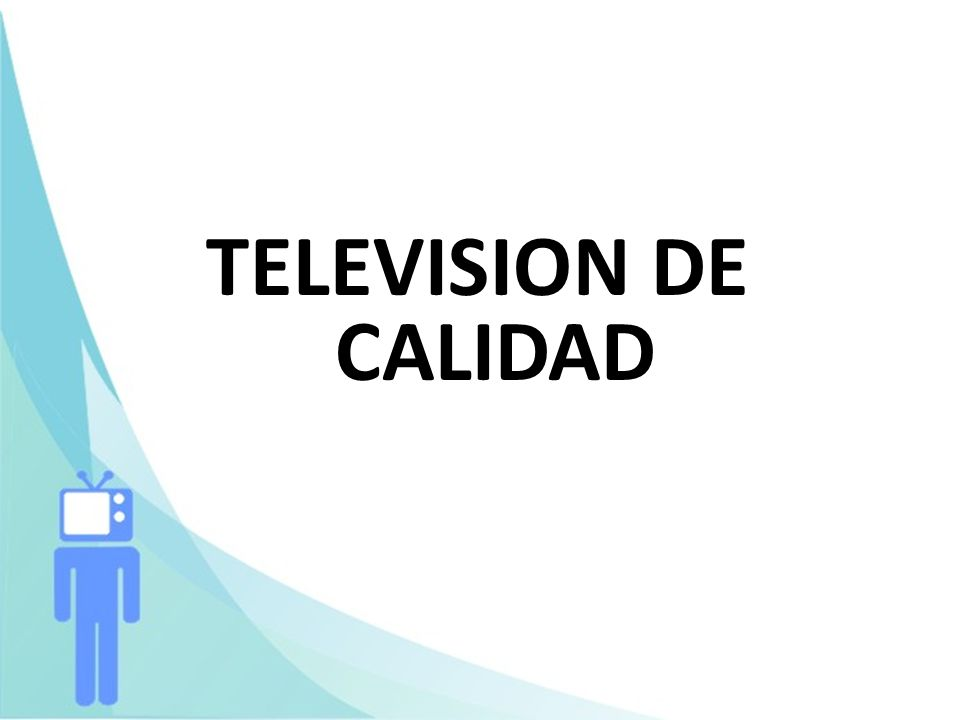 2 ELEMENTOS PARA UNA TELEVISIÓN DE CALIDAD… Si su propósito es servir a las demandas básicas del público de información, entretenimiento y ocio.