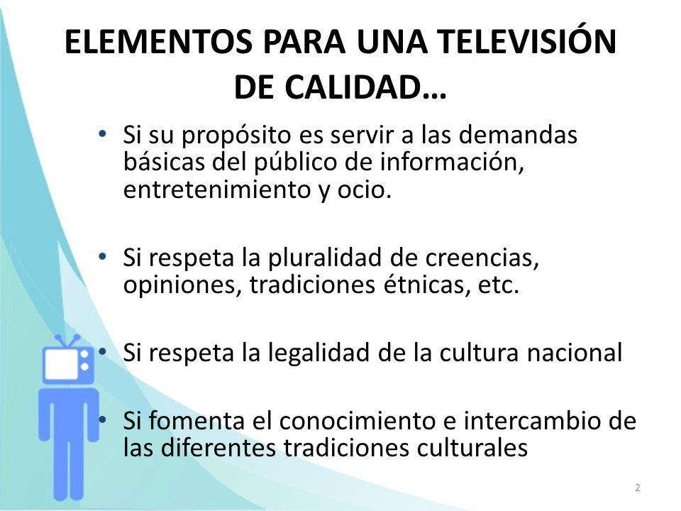 2 ELEMENTOS PARA UNA TELEVISIÓN DE CALIDAD… Si su propósito es servir a las demandas básicas del público de información, entretenimiento y ocio. Si re