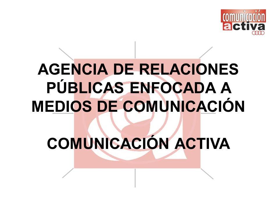 AGENCIA DE RELACIONES PÚBLICAS ENFOCADA A MEDIOS DE COMUNICACIÓN COMUNICACIÓN ACTIVA