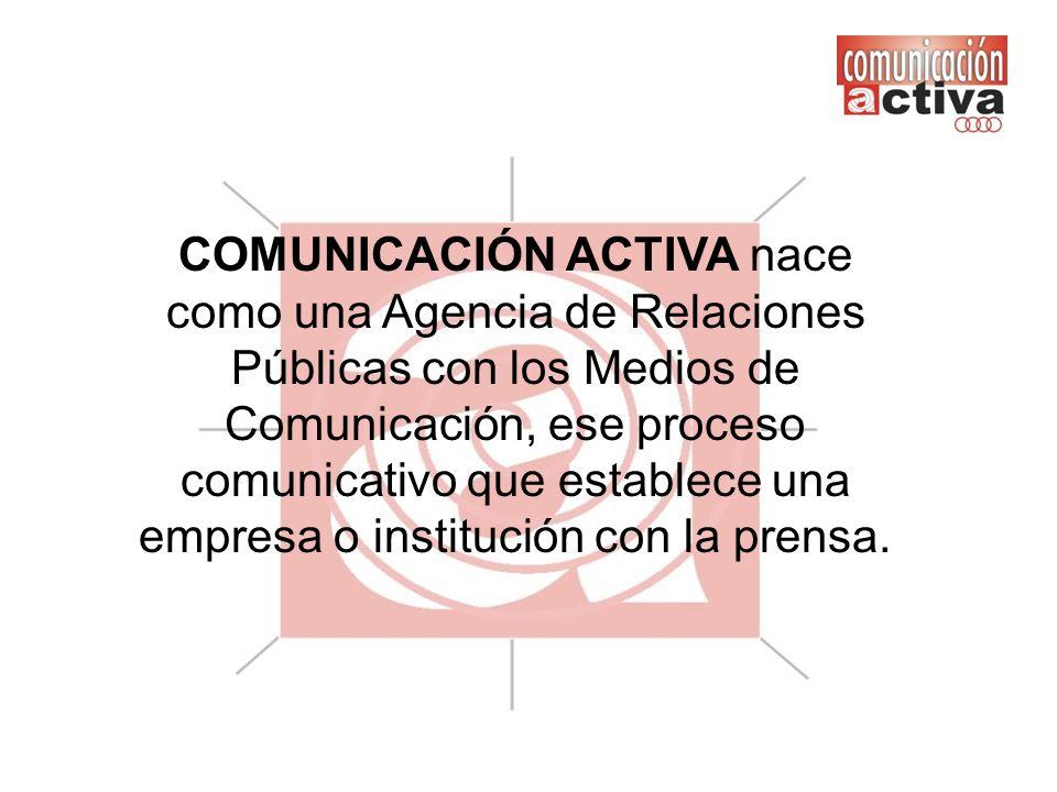 COMUNICACIÓN ACTIVA nace como una Agencia de Relaciones Públicas con los Medios de Comunicación, ese proceso comunicativo que establece una empresa o