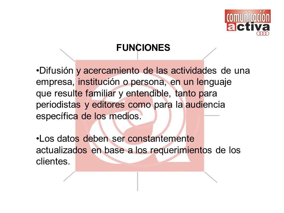 FUNCIONES Difusión y acercamiento de las actividades de una empresa, institución o persona, en un lenguaje que resulte familiar y entendible, tanto pa