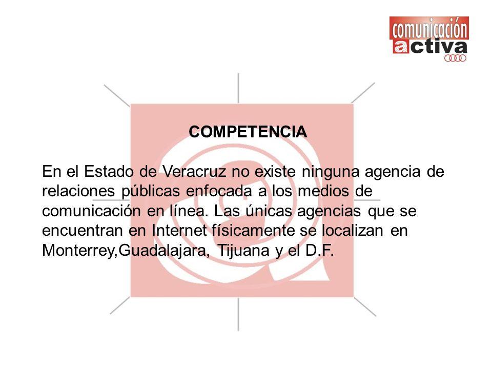 COMPETENCIA En el Estado de Veracruz no existe ninguna agencia de relaciones públicas enfocada a los medios de comunicación en línea. Las únicas agenc