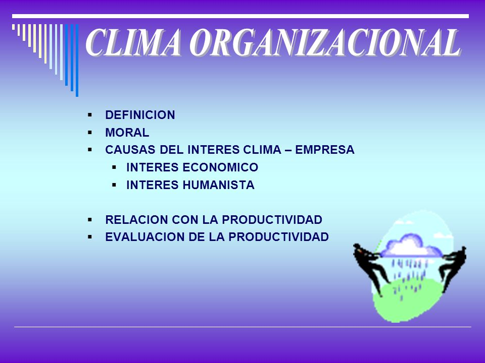 DEFINICION MORAL CAUSAS DEL INTERES CLIMA – EMPRESA INTERES ECONOMICO INTERES HUMANISTA RELACION CON LA PRODUCTIVIDAD EVALUACION DE LA PRODUCTIVIDAD