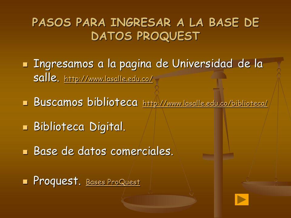 PASOS PARA INGRESAR A LA BASE DE DATOS PROQUEST Ingresamos a la pagina de Universidad de la salle. http://www.lasalle.edu.co/ Ingresamos a la pagina d