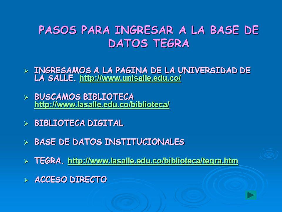 PASOS PARA INGRESAR A LA BASE DE DATOS TEGRA INGRESAMOS A LA PAGINA DE LA UNIVERSIDAD DE LA SALLE. http://www.unisalle.edu.co/ INGRESAMOS A LA PAGINA