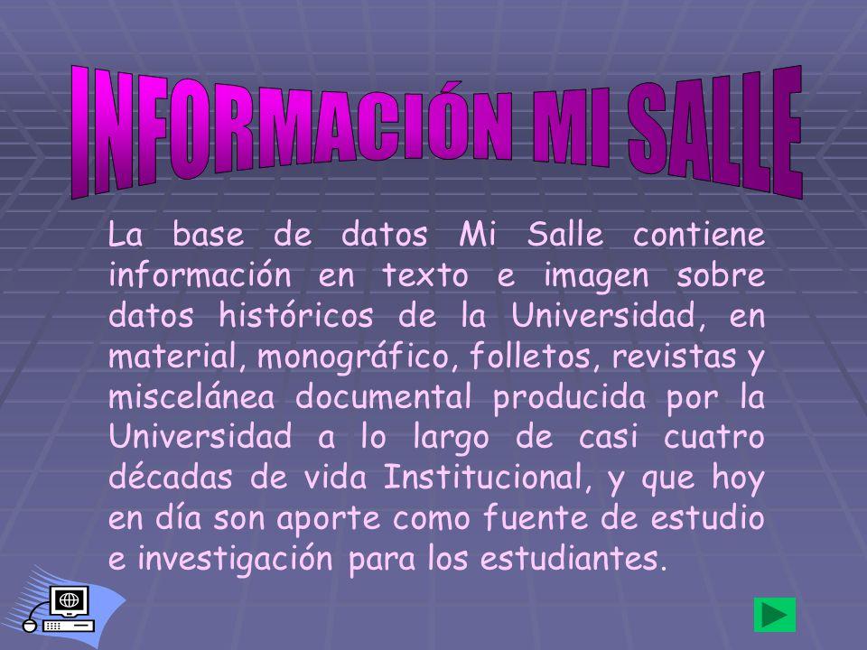 La base de datos Mi Salle contiene información en texto e imagen sobre datos históricos de la Universidad, en material, monográfico, folletos, revista
