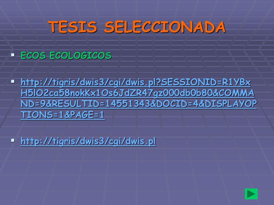 TESIS SELECCIONADA ECOS ECOLOGICOS ECOS ECOLOGICOS http://tigris/dwis3/cgi/dwis.pl?SESSIONID=R1YBx H5lO2ca58nokKx1Os6JdZR47gz000db0b80&COMMA ND=9&RESU