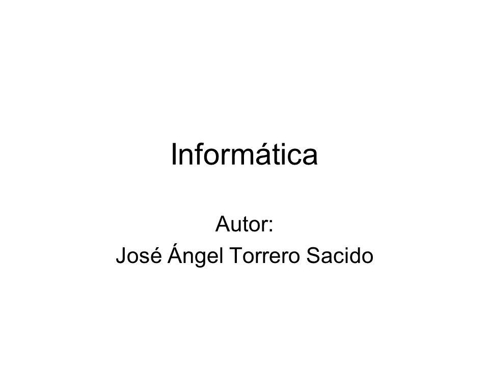 Informática Autor: José Ángel Torrero Sacido