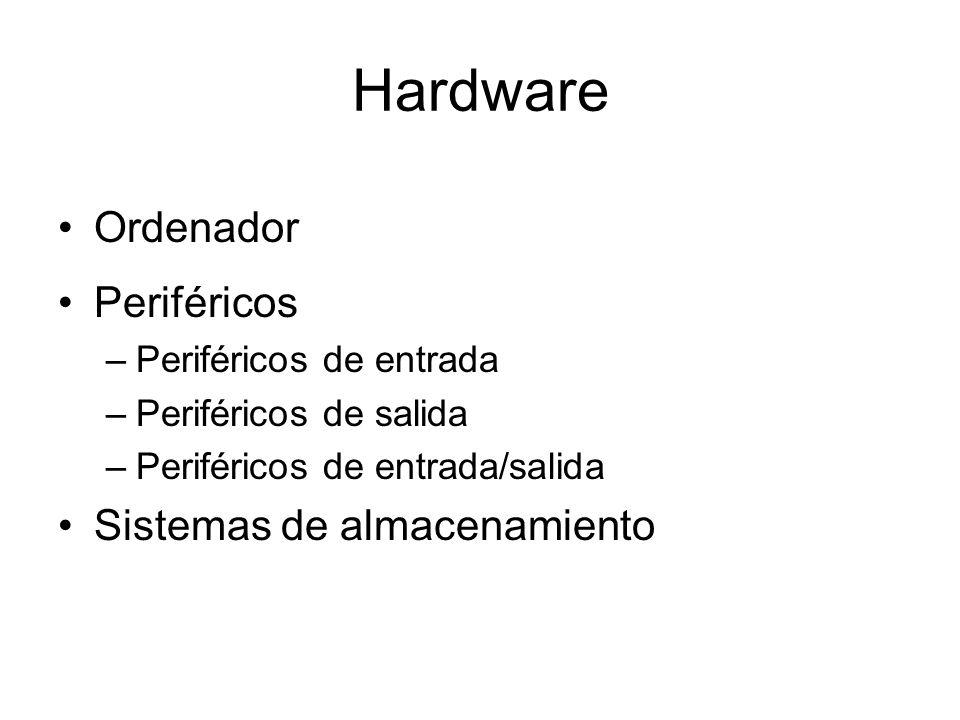 Hardware Ordenador Periféricos –Periféricos de entrada –Periféricos de salida –Periféricos de entrada/salida Sistemas de almacenamiento