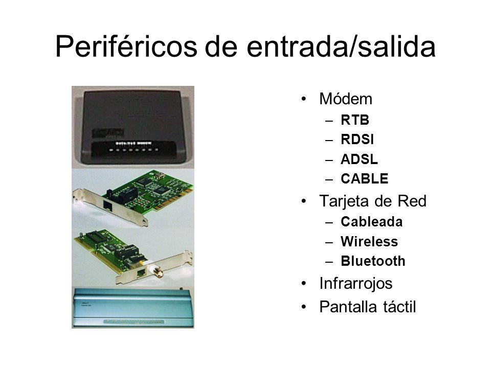 Periféricos de entrada/salida Módem –RTB –RDSI –ADSL –CABLE Tarjeta de Red –Cableada –Wireless –Bluetooth Infrarrojos Pantalla táctil