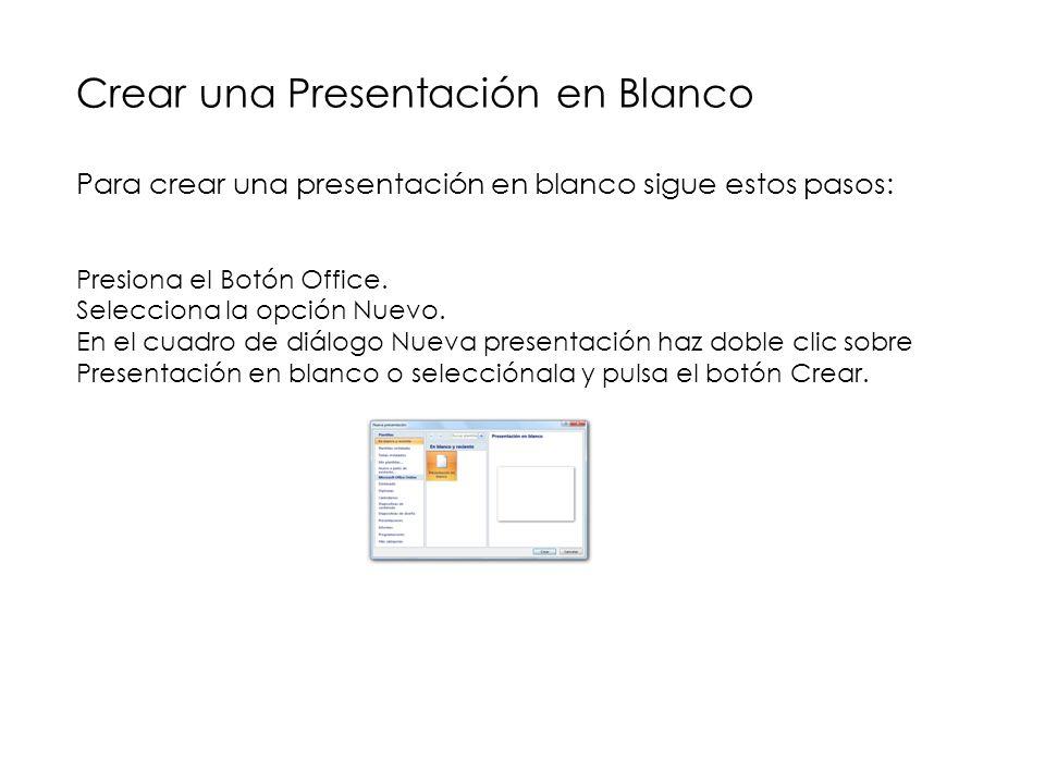 Crear una Presentación en Blanco Para crear una presentación en blanco sigue estos pasos: Presiona el Botón Office.