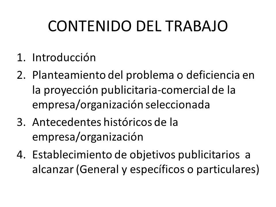 CONTENIDO DEL TRABAJO 1.Introducción 2.Planteamiento del problema o deficiencia en la proyección publicitaria-comercial de la empresa/organización sel
