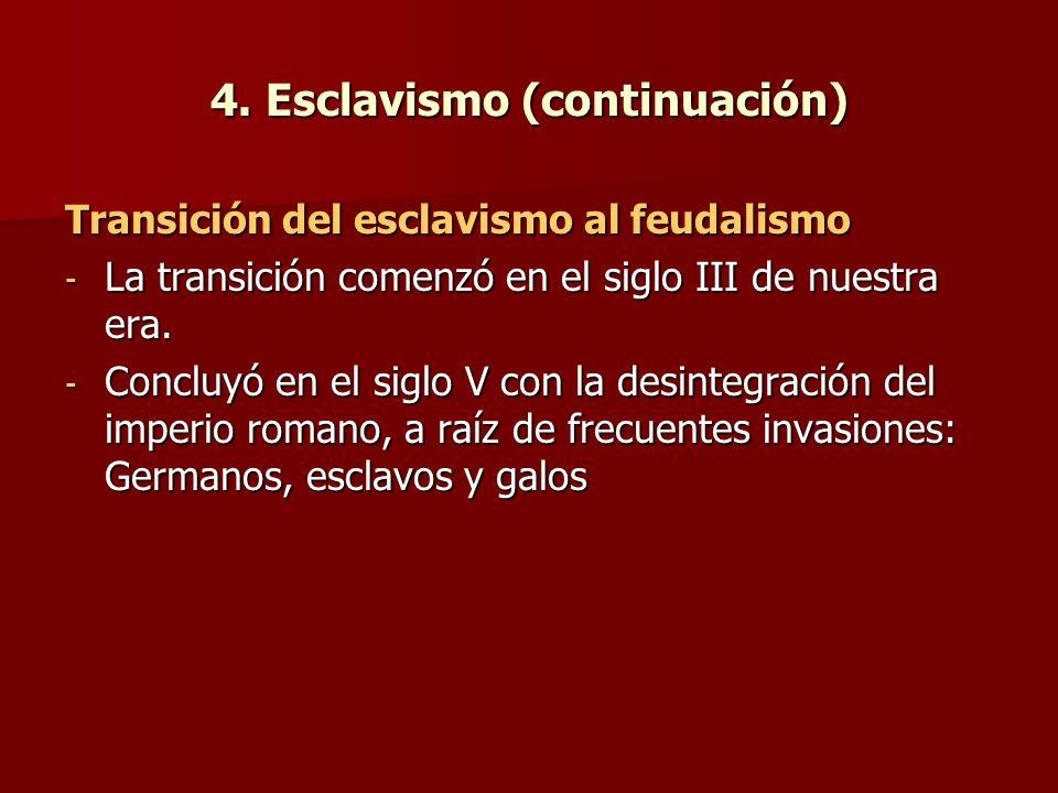 4. Esclavismo (continuación) Transición del esclavismo al feudalismo - La transición comenzó en el siglo III de nuestra era. - Concluyó en el siglo V