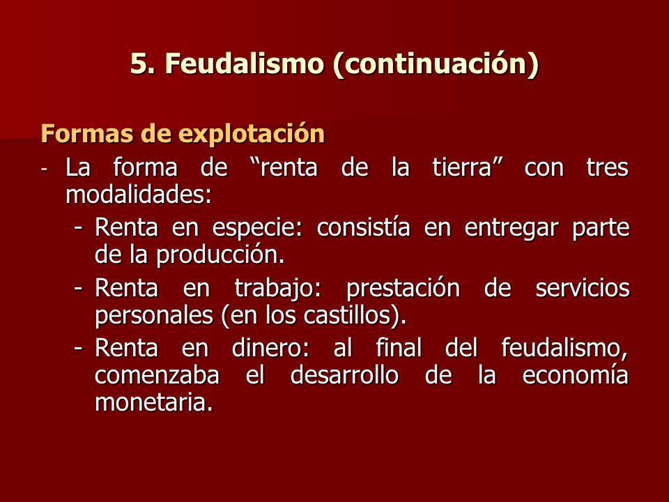 5. Feudalismo (continuación) Formas de explotación - La forma de renta de la tierra con tres modalidades: -Renta en especie: consistía en entregar par
