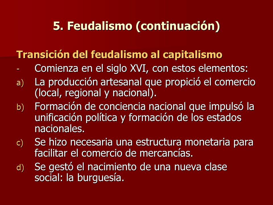 5. Feudalismo (continuación) Transición del feudalismo al capitalismo - Comienza en el siglo XVI, con estos elementos: a) La producción artesanal que
