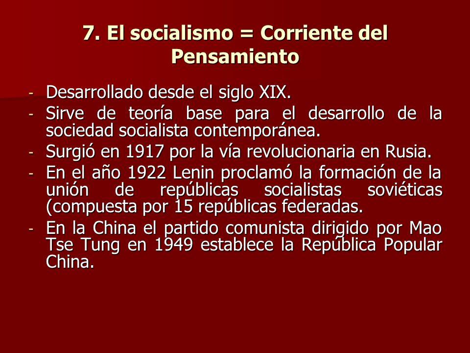 7. El socialismo = Corriente del Pensamiento - Desarrollado desde el siglo XIX. - Sirve de teoría base para el desarrollo de la sociedad socialista co