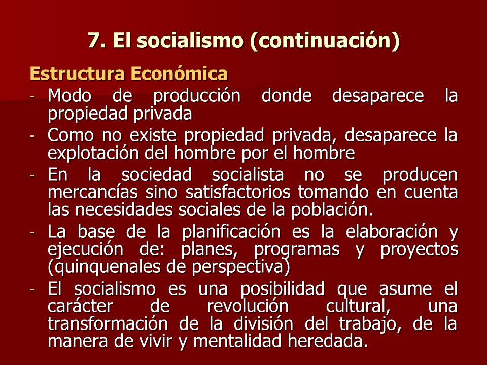 7. El socialismo (continuación) Estructura Económica - Modo de producción donde desaparece la propiedad privada - Como no existe propiedad privada, de
