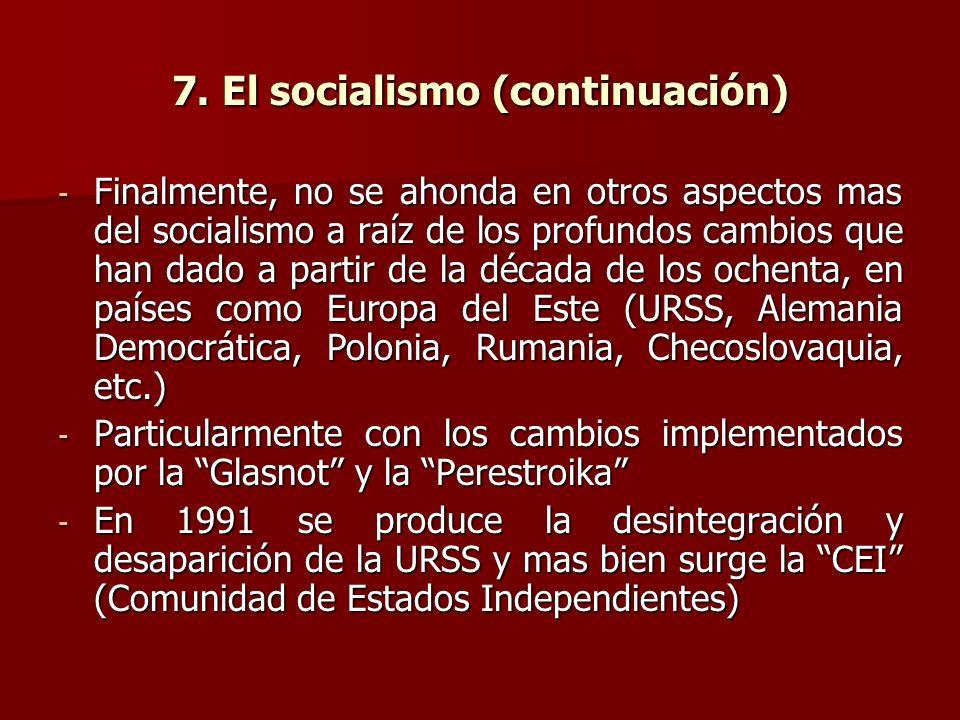 7. El socialismo (continuación) - Finalmente, no se ahonda en otros aspectos mas del socialismo a raíz de los profundos cambios que han dado a partir