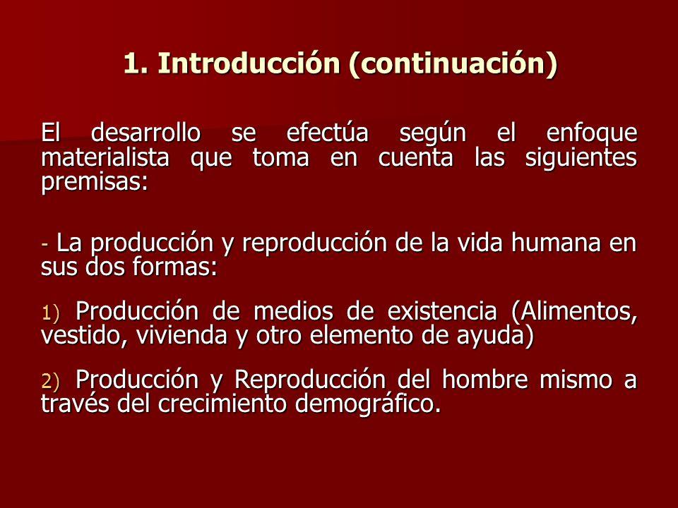 1. Introducción (continuación) El desarrollo se efectúa según el enfoque materialista que toma en cuenta las siguientes premisas: - La producción y re