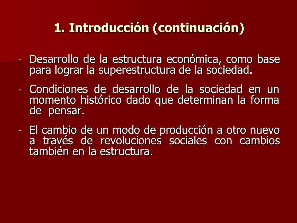 1. Introducción (continuación) - Desarrollo de la estructura económica, como base para lograr la superestructura de la sociedad. - Condiciones de desa