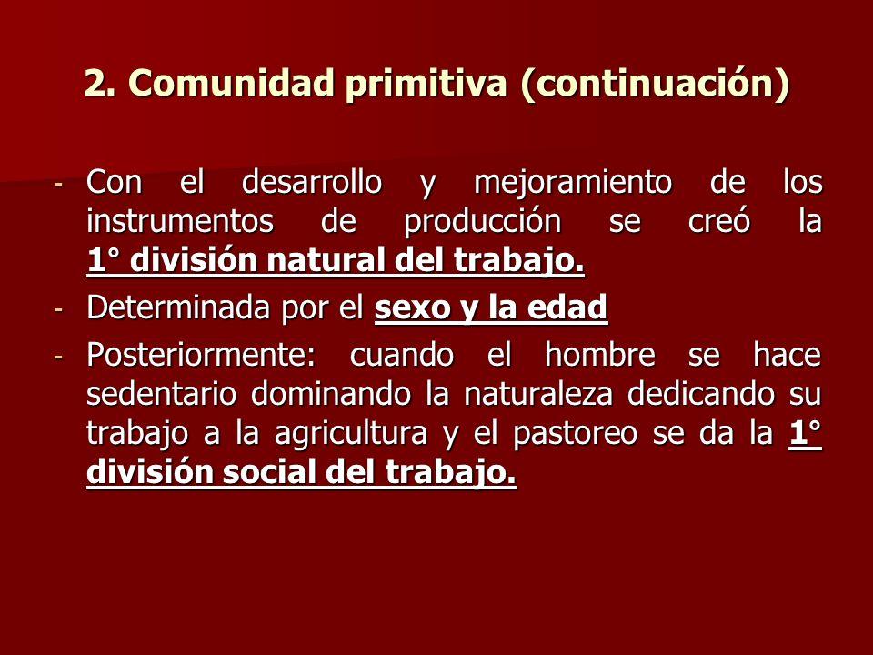 2. Comunidad primitiva (continuación) - Con el desarrollo y mejoramiento de los instrumentos de producción se creó la 1° división natural del trabajo.