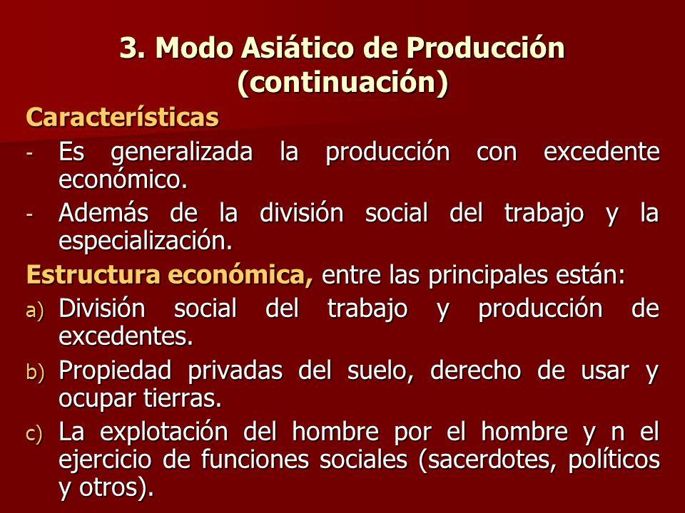 3. Modo Asiático de Producción (continuación) Características - Es generalizada la producción con excedente económico. - Además de la división social