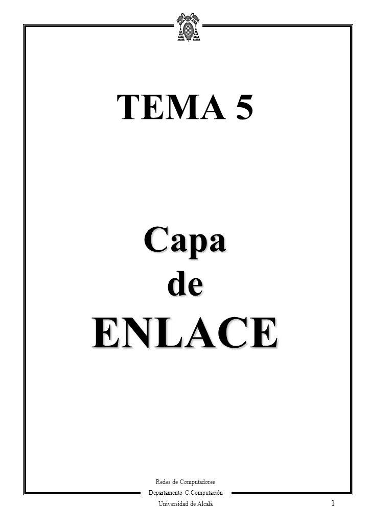Redes de Computadores Departamento C.Computación Universidad de Alcalá 1 Capa de ENLACE TEMA 5 Capa de ENLACE
