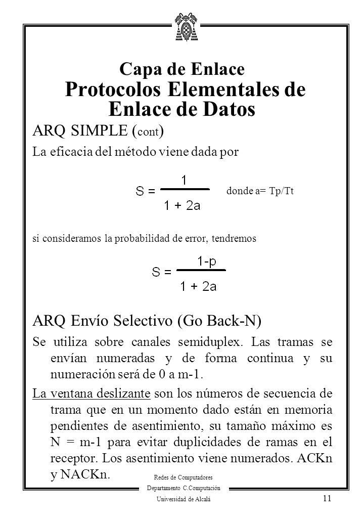 Redes de Computadores Departamento C.Computación Universidad de Alcalá 11 ARQ SIMPLE ( cont ) La eficacia del método viene dada por donde a= Tp/Tt si