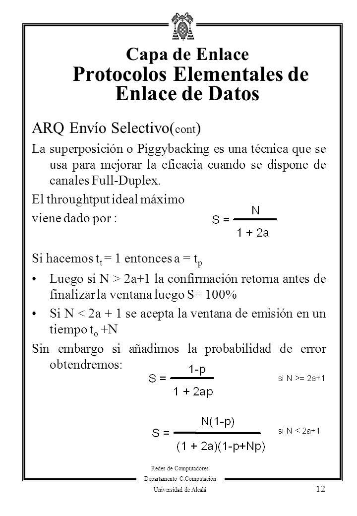 Redes de Computadores Departamento C.Computación Universidad de Alcalá 12 ARQ Envío Selectivo( cont ) La superposición o Piggybacking es una técnica q