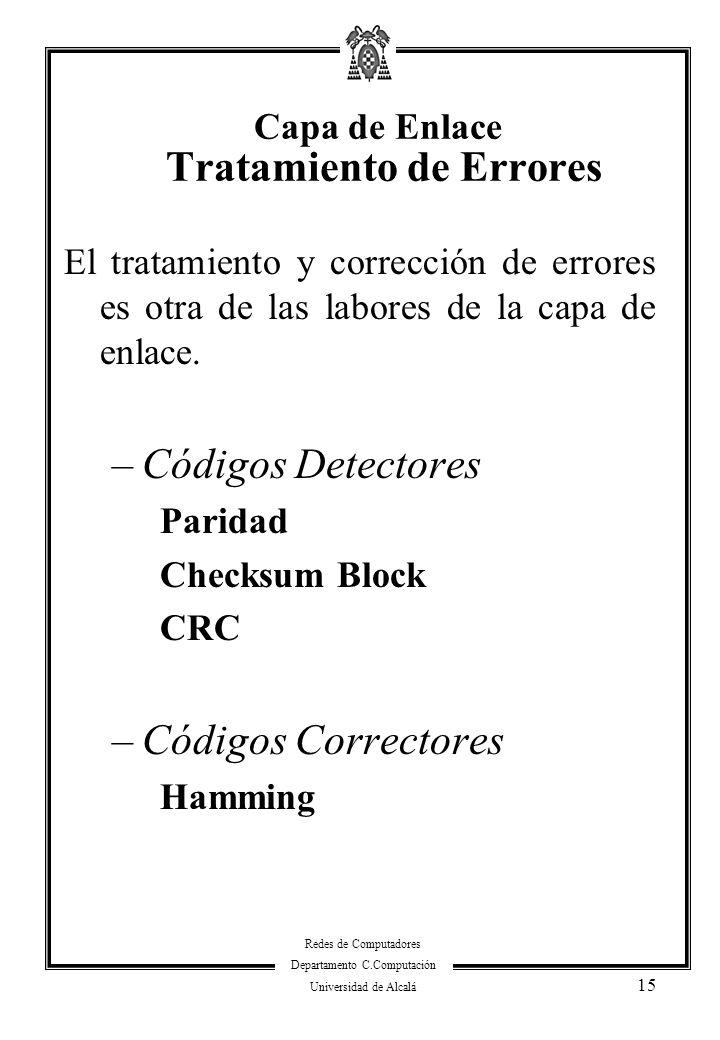 Redes de Computadores Departamento C.Computación Universidad de Alcalá 15 El tratamiento y corrección de errores es otra de las labores de la capa de