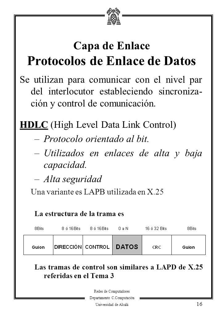 Redes de Computadores Departamento C.Computación Universidad de Alcalá 16 Se utilizan para comunicar con el nivel par del interlocutor estableciendo s