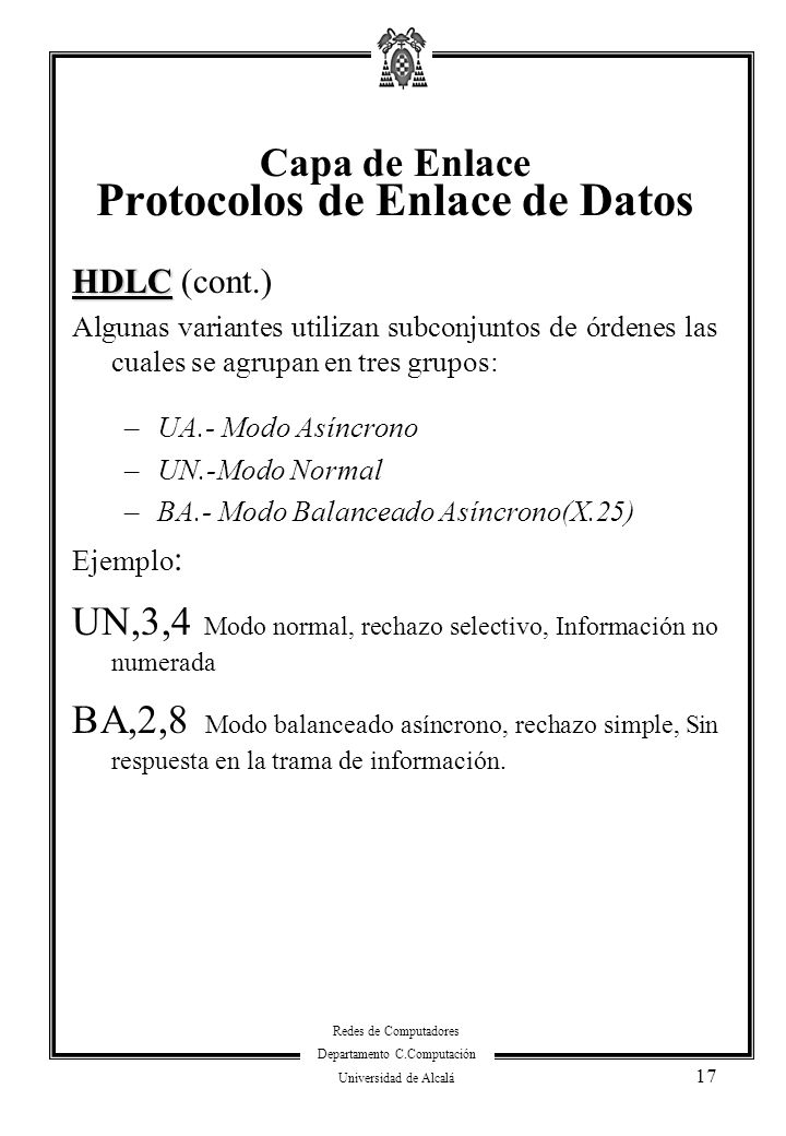 Redes de Computadores Departamento C.Computación Universidad de Alcalá 17 HDLC HDLC (cont.) Algunas variantes utilizan subconjuntos de órdenes las cua